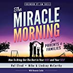 The Miracle Morning for Parents and Families: How to Bring out the Best in Your Kids and Your Self | Hal Elrod,Honoree Corder,Mike McCarthy,Lindsay McCarthy