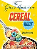 img - for The Great American Cereal Book: How Breakfast Got Its Crunch by Gitlin, Martin, Ellis, Topher (2012) Hardcover book / textbook / text book