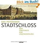 Das Potsdamer Stadtschloss: Vom F�rst...