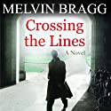 Crossing the Lines: A Novel Audiobook by Melvyn Bragg Narrated by Alan Robertson