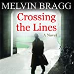 Crossing the Lines: A Novel | Melvyn Bragg