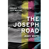 The Joseph Road: Choices That Determine Your Destiny ~ Jerry E. White