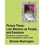 img - for [ [ [ Picture These: Lion Warriors as People, and Emotions [ PICTURE THESE: LION WARRIORS AS PEOPLE, AND EMOTIONS BY Washington, Michele ( Author ) Aug-01-2008[ PICTURE THESE: LION WARRIORS AS PEOPLE, AND EMOTIONS [ PICTURE THESE: LION WARRIORS AS PEOPLE, AND EMOTIONS BY WASHINGTON, MICHELE ( AUTHOR ) AUG-01-2008 ] By Washington, Michele ( Author )Aug-01-2008 Paperback book / textbook / text book