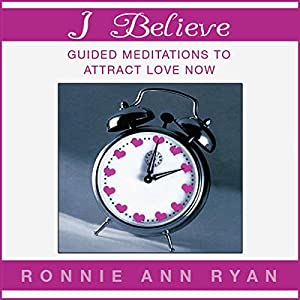 I Believe: Guided Meditations to Attract Love Now Speech