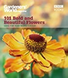 James Alexander-Sinclair Gardeners' World: 101 Bold and Beautiful Flowers: For Year-Round Colour (Gardeners' World Magazine 101)