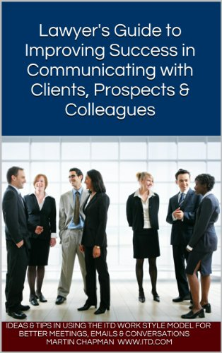 Lawyer's Guide to Improving Success in Communicating with Clients, Prospects & Colleagues PDF
