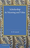 Scholarship: Its Meaning and Value: The J. H. Gray Lectures for 1946