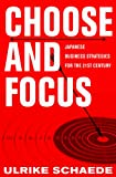 Choose and Focus: Japanese Business Strategies for the 21st Century