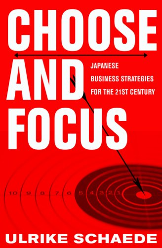 Choose and Focus: Japanese Business Strategies for the...