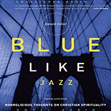 Blue Like Jazz: Non-Religious Thoughts on Christian Spirituality Audiobook by Donald Miller Narrated by Scott Brick