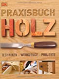 Praxisbuch Holz – Techniken, Werkzeuge, Projekte.