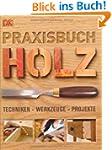 Praxisbuch Holz: Techniken - Werkzeug...