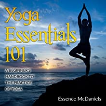 Yoga Essentials 101: A Beginner's Handbook to the Practice of Yoga Audiobook by Essence McDaniels Narrated by Jim D. Johnston