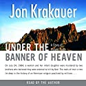 Under the Banner of Heaven: A Story of Violent Faith Hörbuch von Jon Krakauer Gesprochen von: Scott Brick