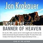 Under the Banner of Heaven: A Story of Violent Faith | Jon Krakauer