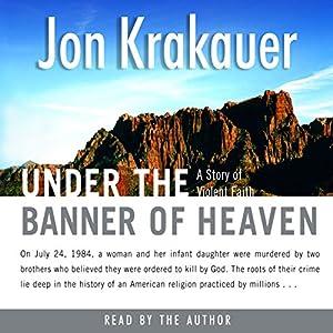 Under the Banner of Heaven: A Story of Violent Faith Hörbuch von Jon Krakauer Gesprochen von: Scott Brick