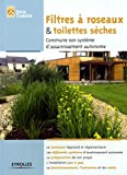echange, troc Julie Taisson - Filtre à roseaux et toilettes sèches: Construire son système d'assainissement autonome. Le contexte législatif et réglemen