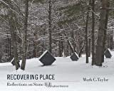 Recovering Place: Reflections on Stone Hill (Religion, Culture, and Public Life) (023116498X) by Taylor, Mark C.
