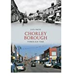 Chorley Borough Through Time (1445602768) by Smith, Jack