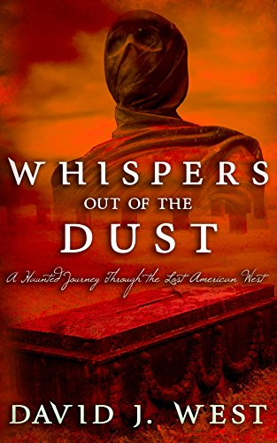 David J. West - Whispers Out Of The Dust: A Haunted Journey Through The Lost American West (Dark Trails Saga)
