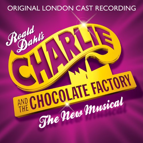 CD : Original London Cast Recording - Charlie And The Chocolate Factory: The New Musical