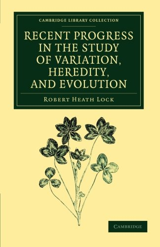 Recent Progress in the Study of Variation, Heredity, and Evolution (Cambridge Library Collection - Darwin, Evolution and Genetics)