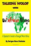 img - for Talking Wolof with Da' African Village: A Speaker's Guide to Senegal/West Africa Paperback October 2, 2013 book / textbook / text book