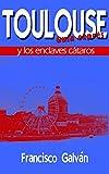 TOULOUSE Y LOS ENCLAVES CÁTAROS