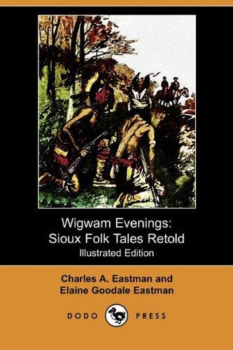 Wigwam Evenings: Sioux Folk Tales Retold (Illustrated Edition) (Dodo Press)