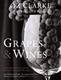 Oz Clarke: Grapes and Wines: A Comprehensive Guide to Varieties and Flavours