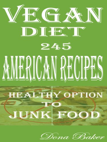 Vegan Diet 245 American Recipes: Healthy Option to Junk Food