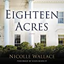 Eighteen Acres: A Novel (       UNABRIDGED) by Nicolle Wallace Narrated by Susan Bennett