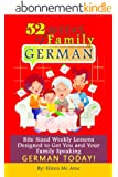 52 Weeks of Family German: Bite Sized Weekly Lessons Designed to Get You and Your Family Speaking German Today! (English Edition)