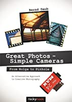 Great Photos – Simple Cameras: From Holga to Pinhole: An Alternative Approach to Creative Photography Front Cover