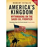 img - for [(America's Kingdom: Mythmaking on the Saudi Oil Frontier )] [Author: Robert Vitalis] [Mar-2009] book / textbook / text book