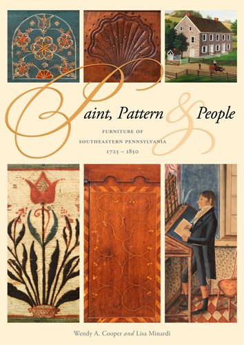 Paint, Pattern, and People: Furniture of Southeastern Pennsylvania, 1725-1850 (Winterthur Book)