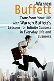 img - for Warren Buffett: Transform Your Life with Warren Buffett's Lessons for Infinite Success in Everyday Life and Business (Warren Buffett, warren buffett way, warren buffett biography) book / textbook / text book