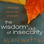 The Wisdom of Insecurity: A Message for an Age of Anxiety | Alan Watts