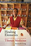 "Sienna R. Craig, ""Healing Elements: Efficacy and the Social Ecologies of Tibetan Medicine"" (University of California Press, 2012)"