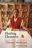 "Sienna R. Craig, ""Healing Elements: Efficacy and the Social Ecologies of Tibetan Medicine"" (University of California Press, 2012)"