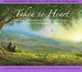 Taken to Heart: Parenting Our Children and Re-Parenting Oursleves Through the Healing Power of Story Anne S Perrah Ph.D.