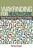 Wayfinding for Health Care: Best Practices for Todays Facilities