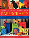 70 Fabulous Thing to Make with Papercrafts: Sensational step-by-step projects for cards, gift-wraps, papier-mache, decoupage and creative stationery with over 300 colour photographs (1844762459) by Elliot, Marion