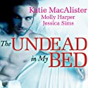 The Undead in My Bed Audiobook by Jessica Sims, Molly Harper, Katie MacAlister Narrated by Leah Mallach, Abby Craden, Sophie Eastlake