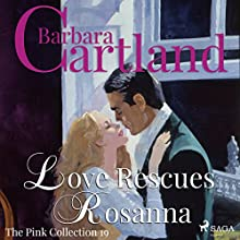 Love Rescues Rosanna (The Pink Collection 19) Audiobook by Barbara Cartland Narrated by Anthony Wren