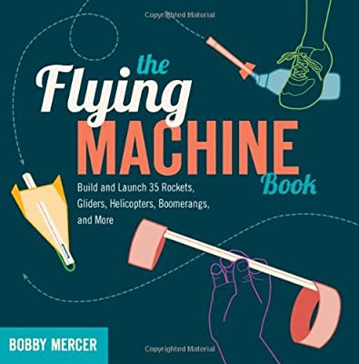 The Flying Machine Book: Build and Launch 35 Rockets, Gliders, Helicopters, Boomerangs, and More (Science in Motion) from Chicago Review Press