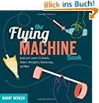 The Flying Machine Book: Build and La...