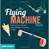 The Flying Machine Book: Build and Launch 35 Rockets, Gliders, Helicopters, Boomerangs, and More (Science in Motion) ~ Bobby Mercer