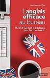 L'anglais efficace au bureau : Plus de 6 000 mots et expressions essentiels pour �tre op�rationnel !