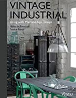 Vintage Industrial: Living With Design Icons from Rizzoli International Publications